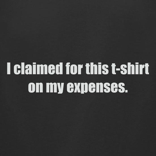 I Claimed For This T-Shirt On My Expenses t shirt