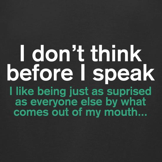 I Don't Think Before I Speak t shirt