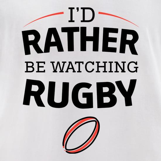 I'd Rather Be Watching Rugby t shirt