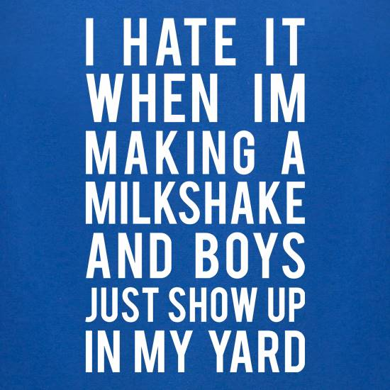 I Hate It When I'm Making Milkshake... t shirt