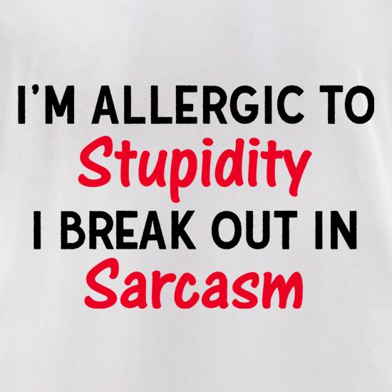 I'm Allergic To Stupidity t shirt