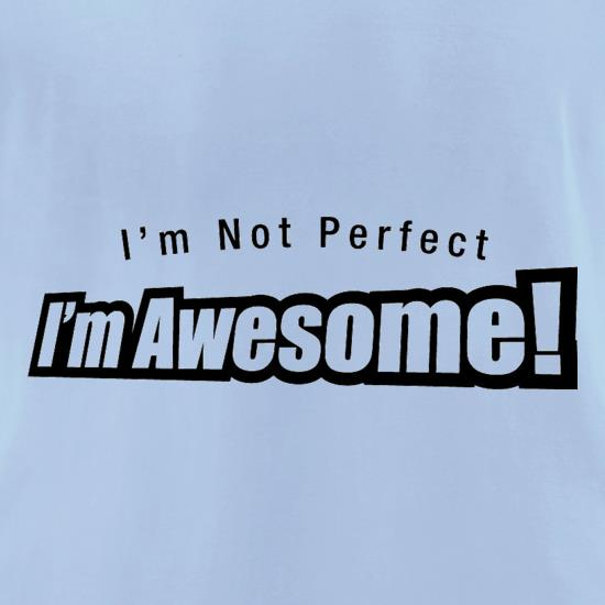I'm Not Perfect I'm Awesome! t shirt