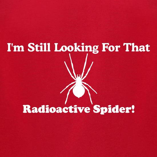 i'm still looking for that radioactive spider t shirt