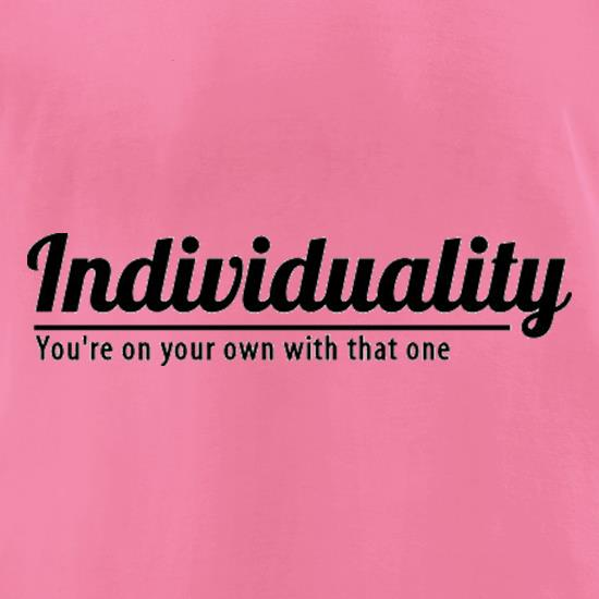 Individuality You're On Your Own With That One t shirt