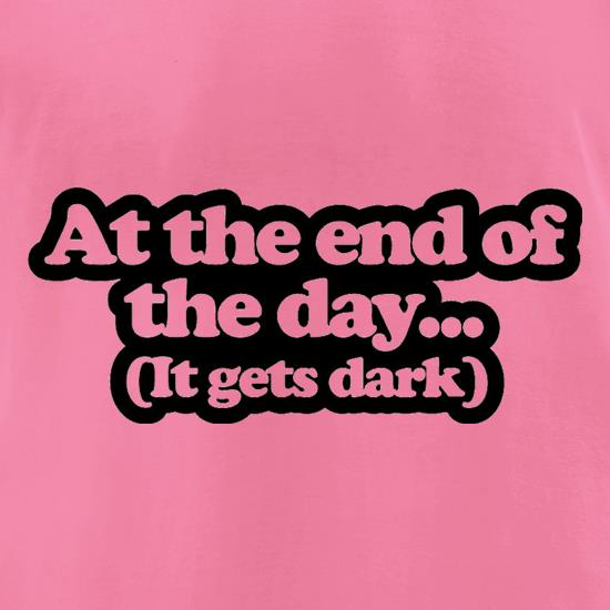 At The End Of The Day t shirt