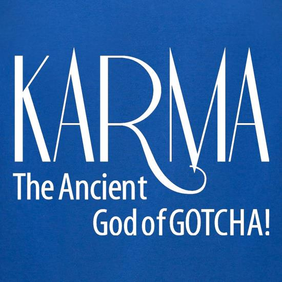 Karma - The ancient god of Gotcha! t shirt