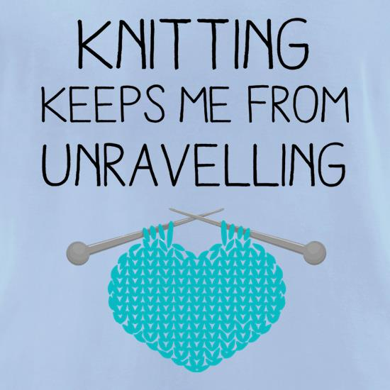 Knitting Keeps Me From Unravelling t shirt
