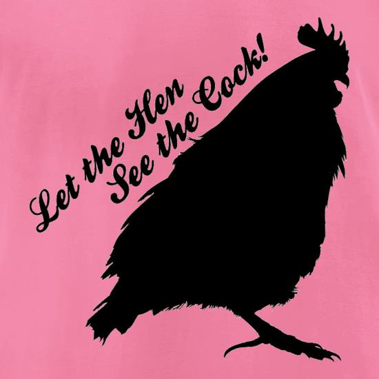 Let The Hen See The Cock t shirt
