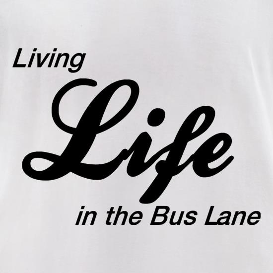 Living Life in the Bus Lane t shirt