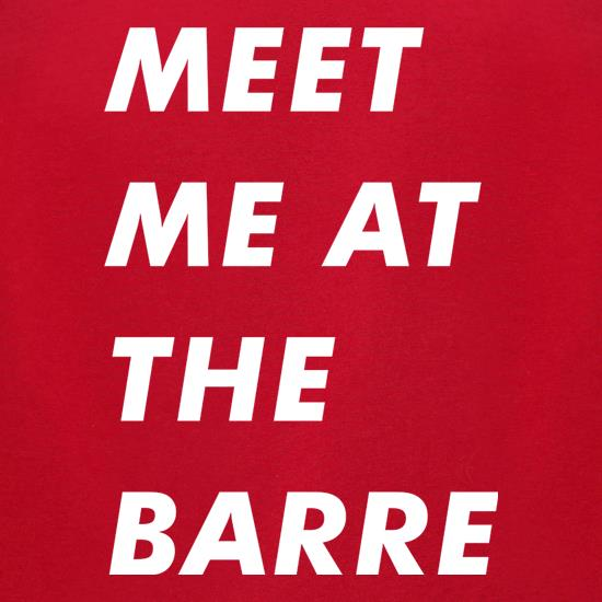 Meet Me At The Barre t shirt