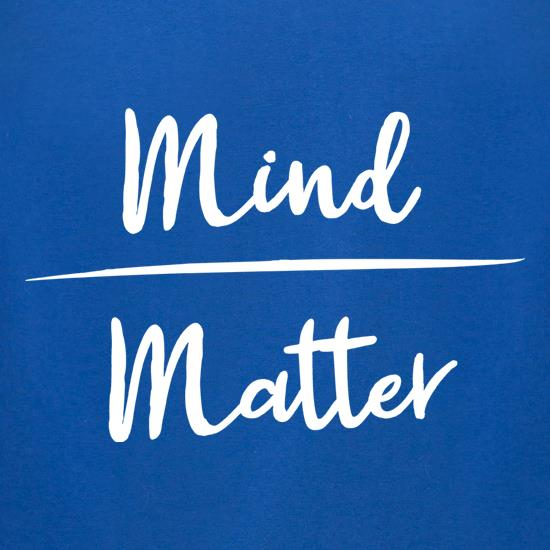 Mind Over Matter t shirt