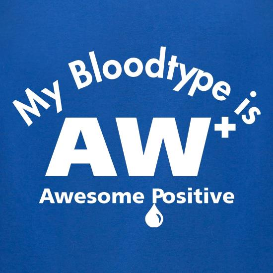 My bloodtype is AW+ t shirt