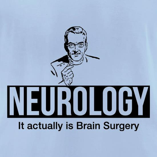 Neurology it actually is brain surgery t shirt