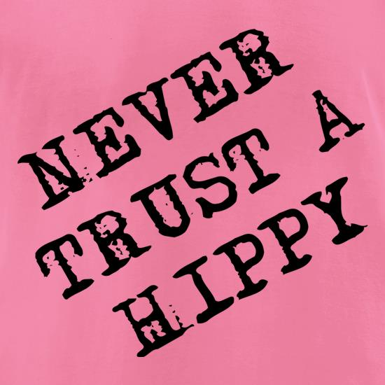 Never Trust A Hippy t shirt