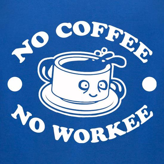 No Coffee No Workee t shirt