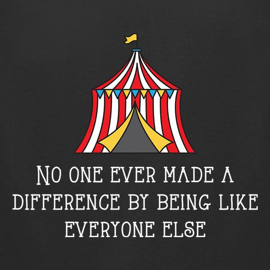 No One Ever Made A Difference By Being Like Everyone Else t shirt