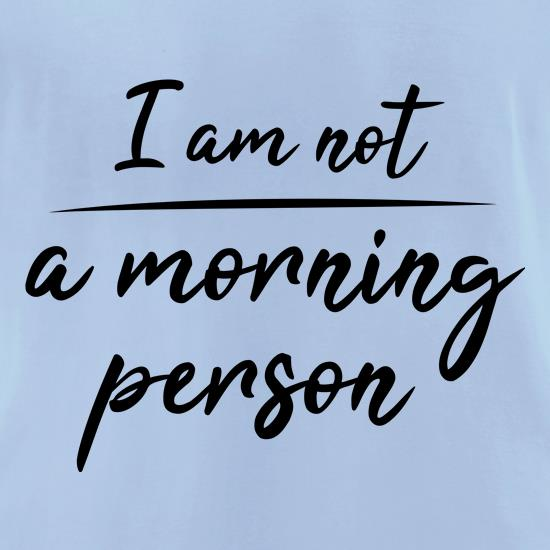 Not A Morning Person t shirt