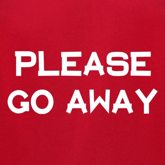 Please Go Away t shirt