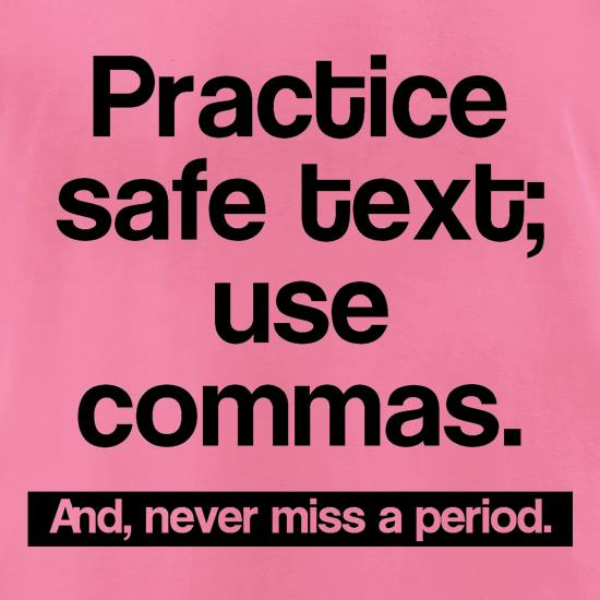 Practice safe text; use commas and never miss a period t shirt