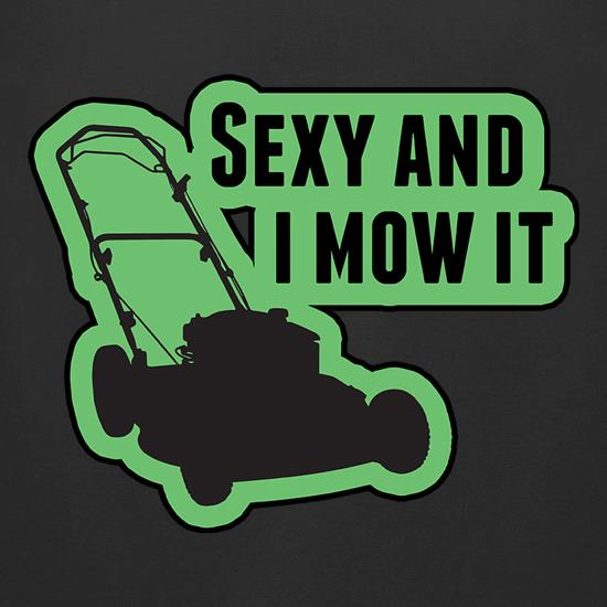 Sexy And I Mow It t shirt