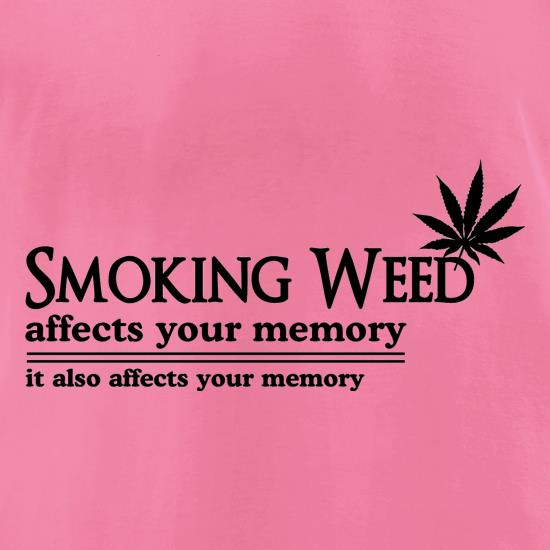 smoking weed affects your memory, it also affects your memory t shirt