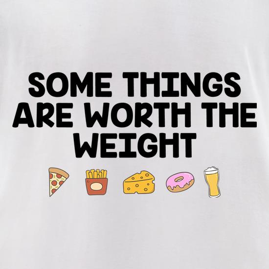 Some Things Are Worth The Weight t shirt