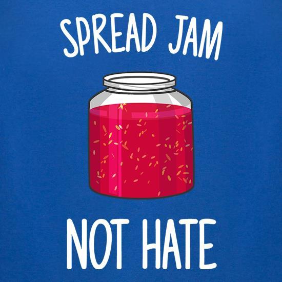 Spread Jam Not Hate t shirt