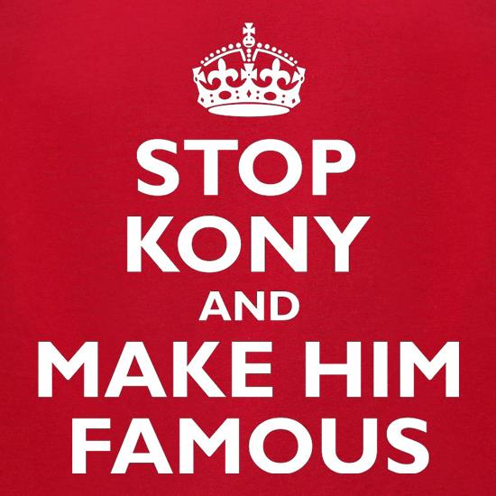 Stop Kony And Make Him Famous t shirt