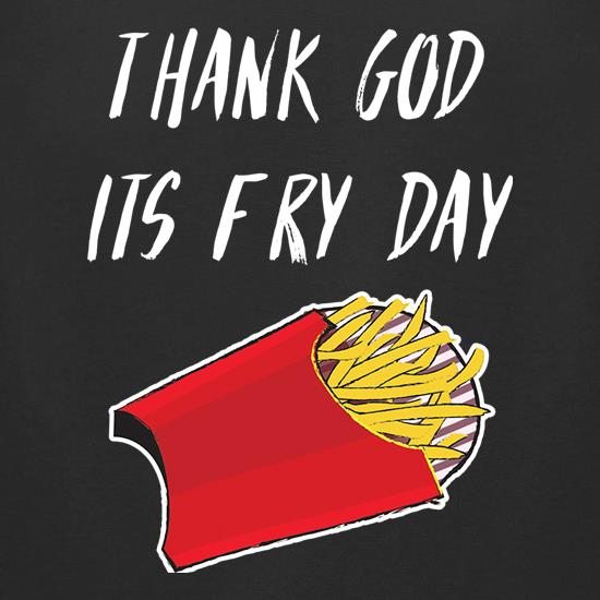 Thank God It's Fry Day t shirt