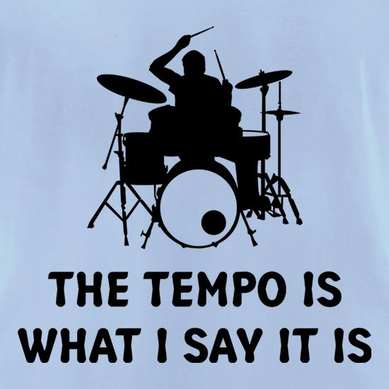 The Tempo Is What I Say It Is t shirt