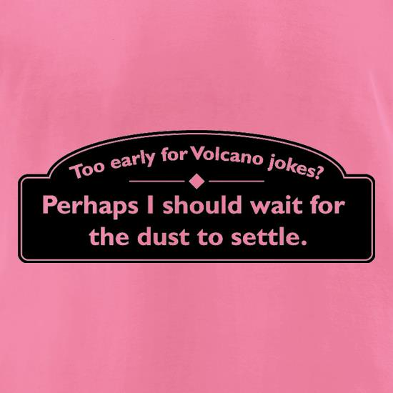 Too Early For Volcano Jokes? t shirt