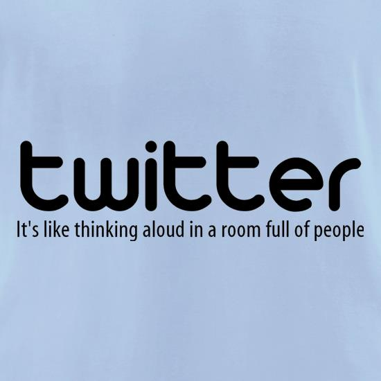 twitter it's like thinking aloud in a room full of people t shirt