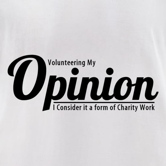 Volunteering my Opinion, I consider it a form of Charity Work t shirt