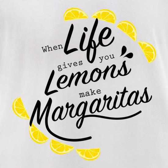 When Life Gives You Lemons, Make Margaritas t shirt