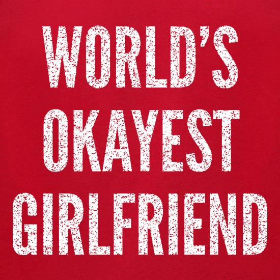 World's Okayest Girlfriend t shirt