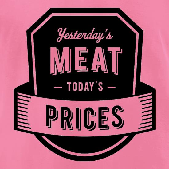 Yesterday's Meat Today's Prices t shirt
