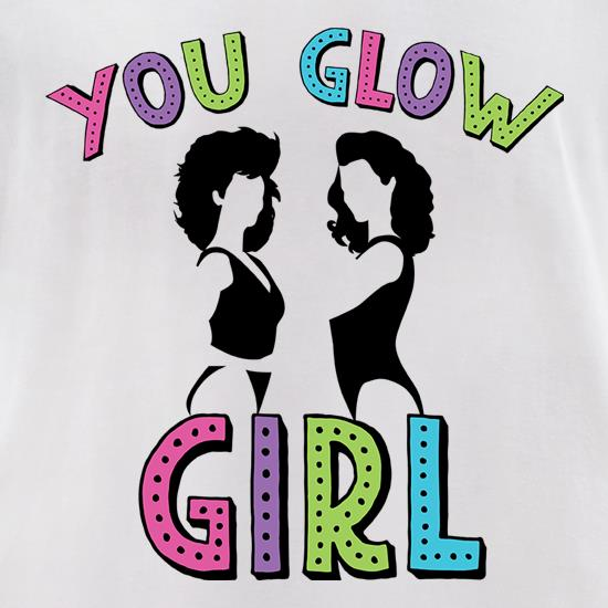 You Glow Girl t shirt