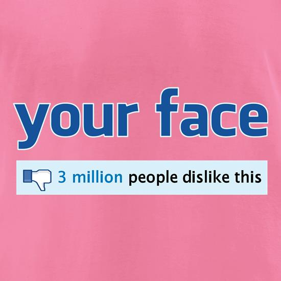 Your Face: 3 Million People Dislike This t shirt