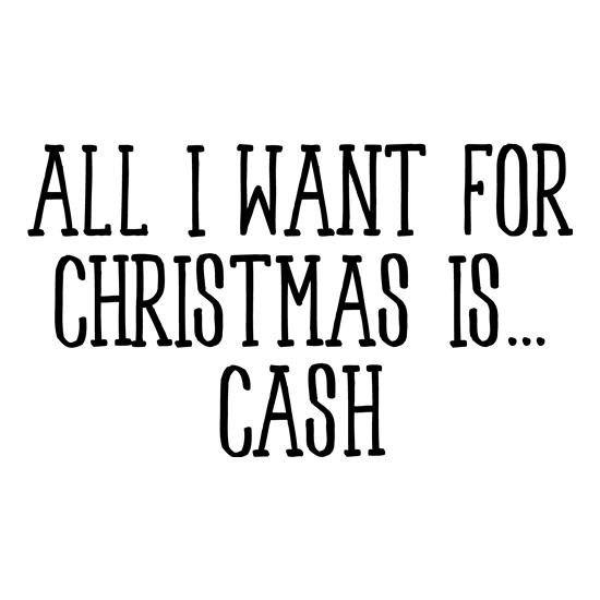All I Want For Christmas Is Cash t shirt