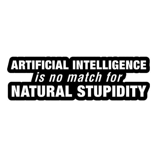 Artificial Intelligence Is No Match For Natural Stupidity t shirt