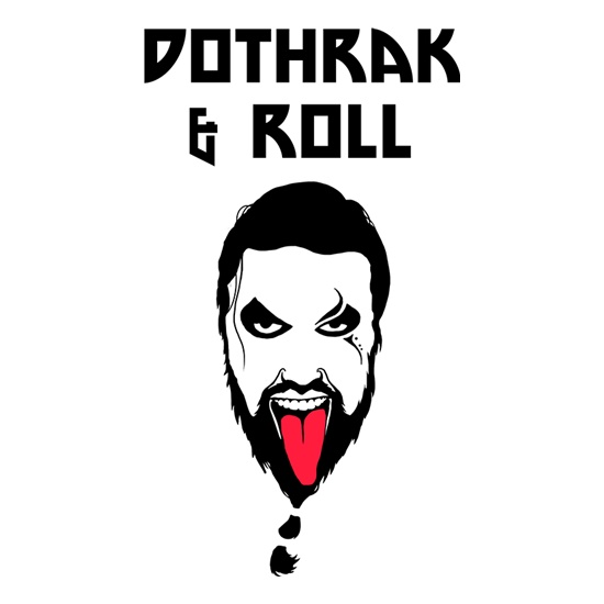 Dothrak and Roll t shirt