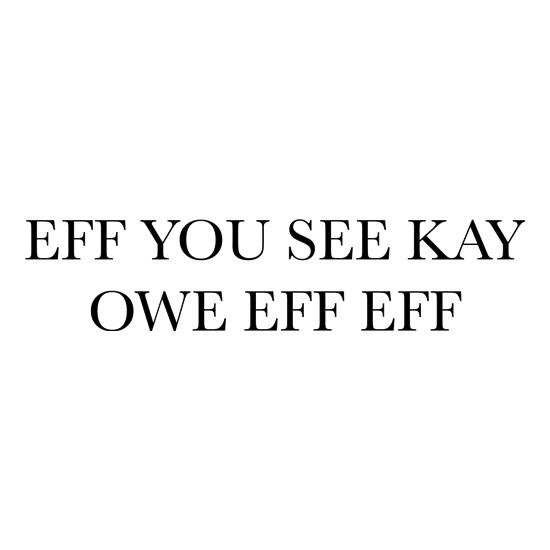 Eff You See Kay Owe Eff Eff t shirt