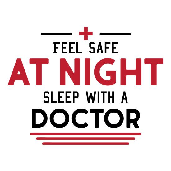 Feel Safe At Night, Sleep With A Doctor t shirt