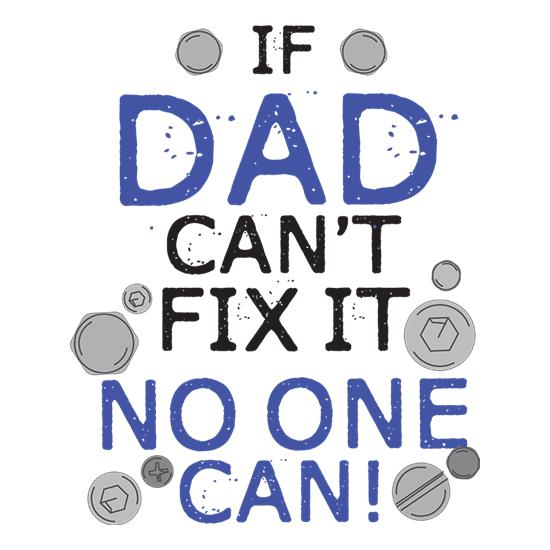 If Dad Can't Fix it, No One Can t shirt