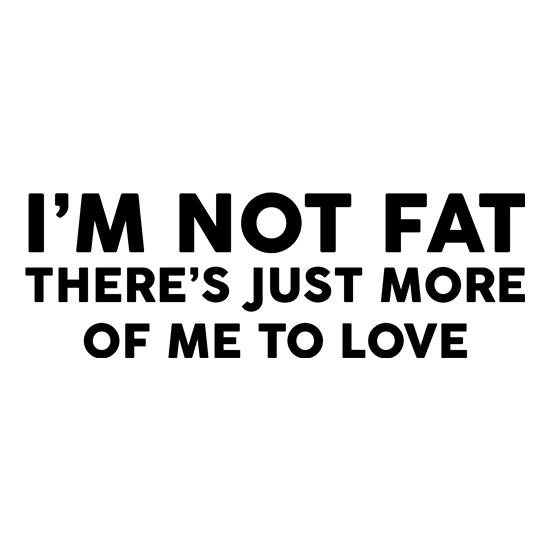 I'm Not Fat t shirt