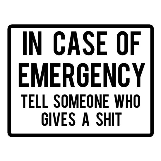 In Case Of Emergency Tell Someone Who Gives A Shit t shirt