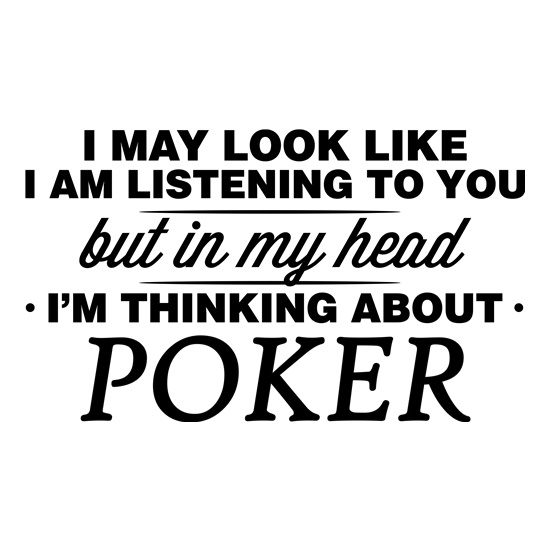 In My Head I'm Thinking About Playing Poker t shirt