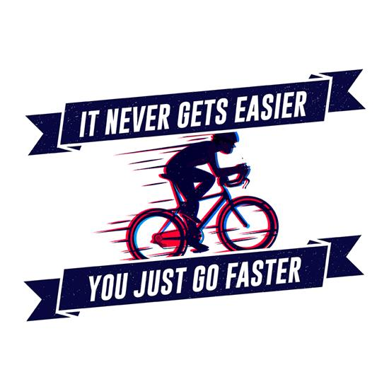 It Never Gets Easier, You Just Go Faster t shirt