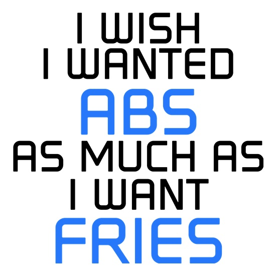 I Wish I Wanted Abs As Much As I Want Fries t shirt