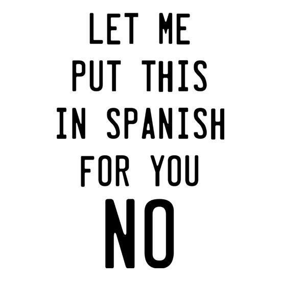 Let Me Put This In Spanish For You. No. t shirt